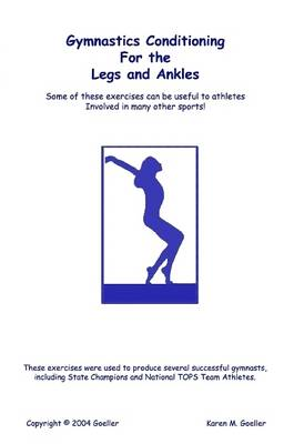 Gymnastics Conditioning for the Legs and Ankles by Karen M Goeller
