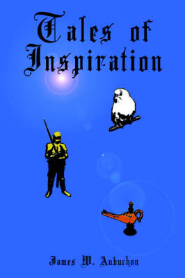 Tales of Inspiration by James, W. Aubuchon