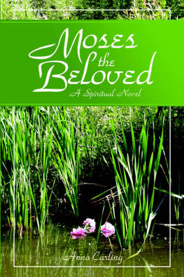 Moses the Beloved - A Historical Novel by Anna Carling