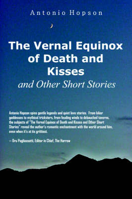 The Vernal Equinox of Death and Kisses and Other Short Stories by Antonio Hopson