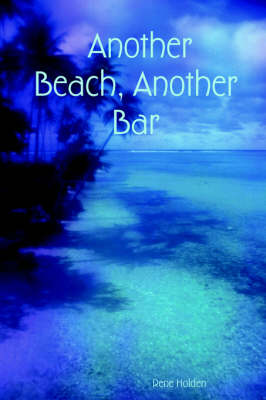 Another Beach, Another Bar by Rene Holden