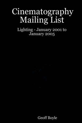 Cinematography Mailing List - Lighting - January 2001 to January 2005 by Geoff Boyle