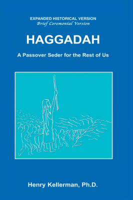 Haggadah A Passover Seder for the Rest of Us by Henry, Ph.D. Kellerman