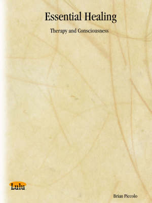 Essential Healing Therapy and Consciousness by Brian Piccolo