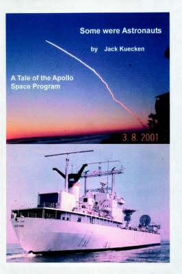 Some Were Astronauts by John Kuecken