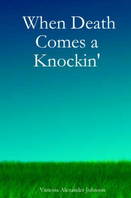 When Death Comes a Knockin' by Vanessa, Alexander Johnson