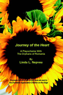 Journey of the Heart A Playscheme With The Orphans of Romania by Linda Nepveu