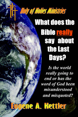 What Does the Bible Really Say About the Last Days? by Eugene Kettler