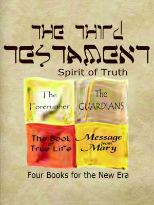 The Third Testament-Spirit of Truth The Forerunner, The Guardian, The Book of True Life, Message from Mary by T., R. Ross
