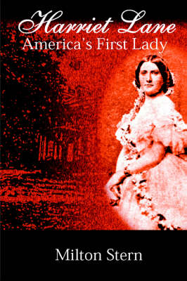 Harriet Lane, America's First Lady by Milton Stern