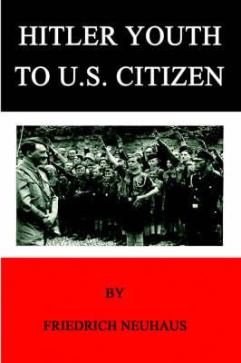 Hitler Youth to U.S. Citizen by Friedrich Neuhaus