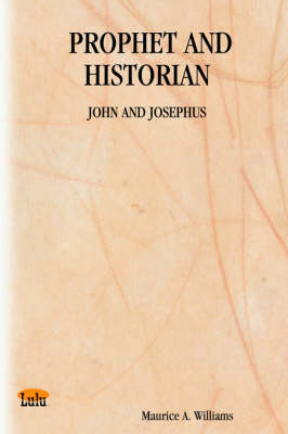 Prophet and Historian John and Josephus by Maurice, A. Williams