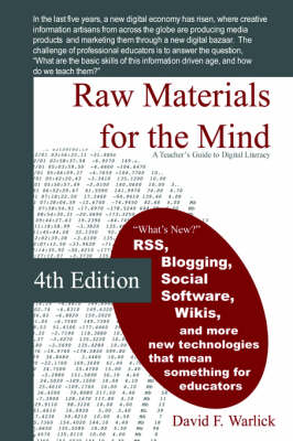 Raw Materials for the Mind A Teacher's Guide to Digital Literacy by David Warlick