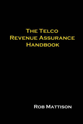 The Telco Revenue Assurance Handbook by Robert M. Mattison