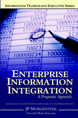 Enterprise Information Integration A Pragmatic Approach by JP Morgenthal