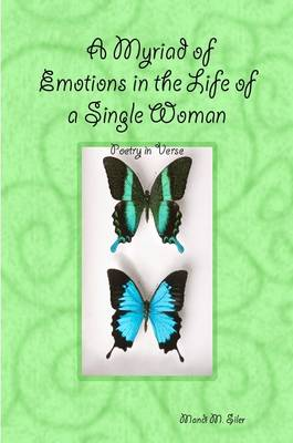 A Myriad of Emotions in the Life of a Single Woman Poetry in Verse by Mandi, M. Siler