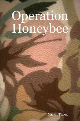 Operation Honeybee by Micah Thorp