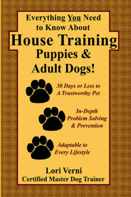 Everything You Need to Know About House Training Puppies & Adult Dogs by Lori Verni