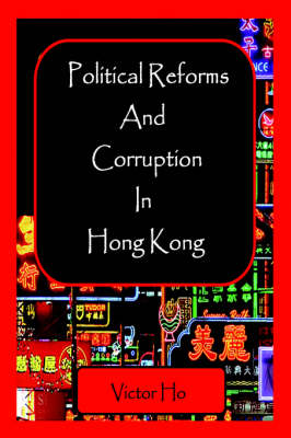Political Reforms and Corruption in Hong Kong by Victor Ho
