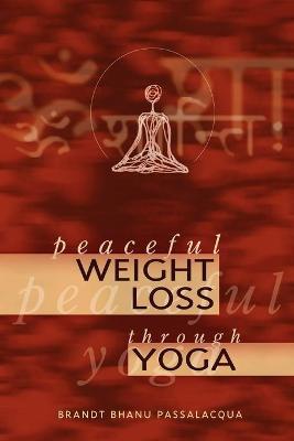 Peaceful Weight Loss Through Yoga by Brandt , Bhanu Passalaccqua