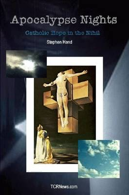 Apocalypse Nights - Catholic Hope in the Nihil by Stephen Hand