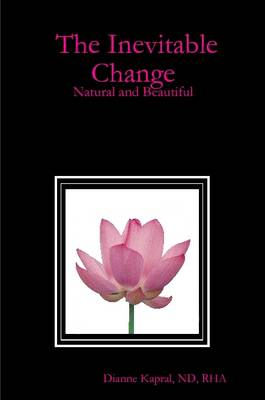 The Inevitable Change Natural and Beautiful by ND, RHA, Dianne Kapral