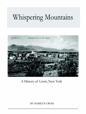 Whispering Mountains A History of Lewis, New York by Barbara Matthews, Marilyn Cross