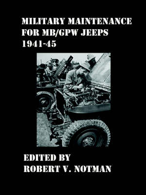 Military Maintenance for MB/GPW Jeeps 1941-45 by Robert Notman
