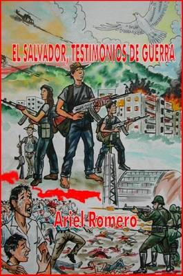 El Salvador, Testimonios De Guerra by Ariel Romero