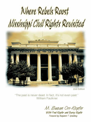 Where Rebels Roost... Mississippi Civil Rights Revisited by MBA , Susan Klopfer, Ph.D., Fred Klopfer, Esq. , Barry Klopfer