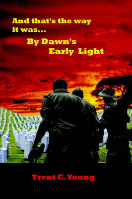 And That's the Way it Was... By Dawn's Early Light by Trent, C. Young