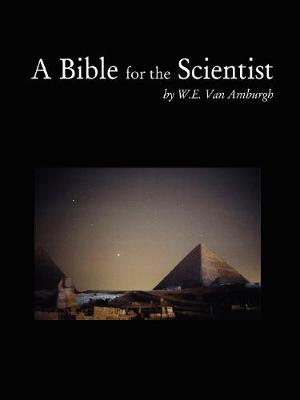 A Bible for the Scientist by W. , E. Van Amburgh
