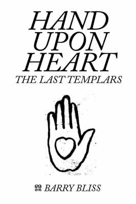 Hand Upon Heart - the Last Templars by Barry Bliss