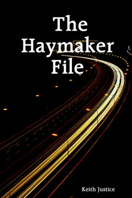 The Haymaker File by Keith L. Justice