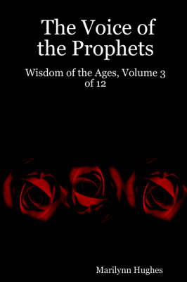 The Voice of the Prophets Wisdom of the Ages, Volume 3 of 12 by Marilynn Hughes