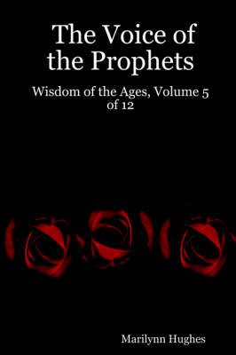 The Voice of the Prophets Wisdom of the Ages, Volume 5 of 12 by Marilynn Hughes