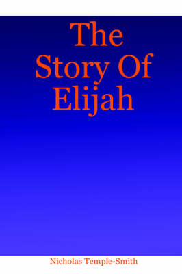 The Story Of Elijah by Nicholas Temple-Smith