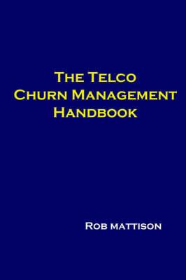 The Telco Churn Management Handbook by Robert M. Mattison