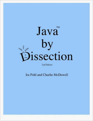 Java by Dissection by Charlie McDowell, Ira Pohl