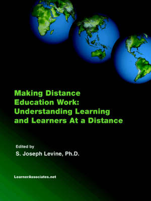 Making Distance Education Work Understanding Learning and Learners At a Distance by S., Joseph Levine