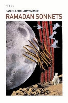 Ramadan Sonnets / Poems by Daniel Abdal-Hayy Moore