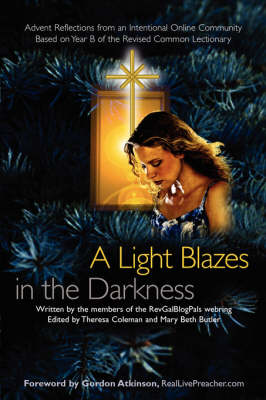 A Light Blazes in the Darkness Advent Devotionals from an Intentional Online Community by Theresa Coleman