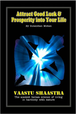 Attract Good Luck and Prosperity into Your Life by Sulakshan Mohan