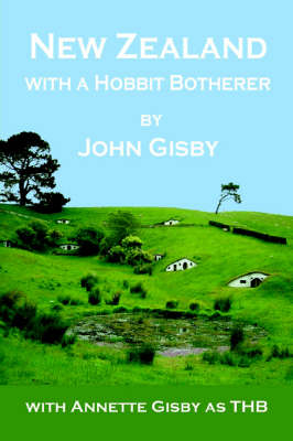 New Zealand with a Hobbit Botherer by John Gisby
