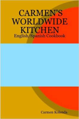 CARMEN's WORLDWIDE KITCHEN - English/Spanish Cookbook by Carmen Kolenda