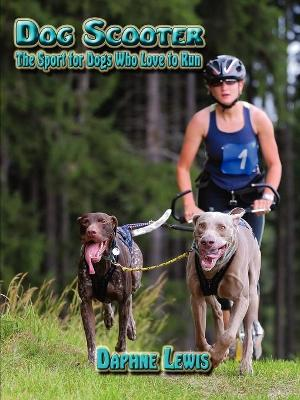 Dog Scooter - The Sport for Dogs Who Love to Run by Daphne, B. Lewis