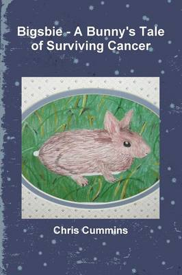 Bigsbie - A Bunny's Tale of Surviving Cancer by Chris Cummins