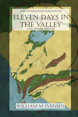 Eleven Days in the Valley (and Other Stories) by William M Svensen