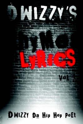 D Wizzy's Book of Rhymes N Lyrics Vol.1 by D. Wizzy