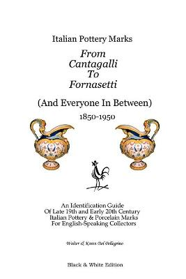 Italian Pottery Marks From Cantagalli To Fornasetti (Black and White Edition) by Walter Del Pellegrino